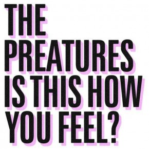 The Preatures. Is This How You Feel?