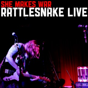 She Makes War. Rattlesnake Live EP